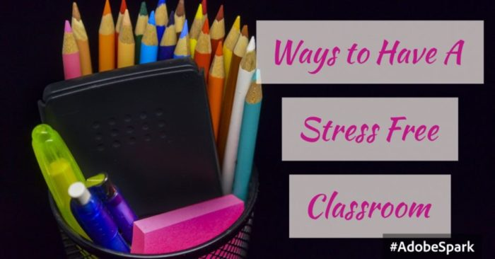 Ways to Have A Stress Free Classroom Guide