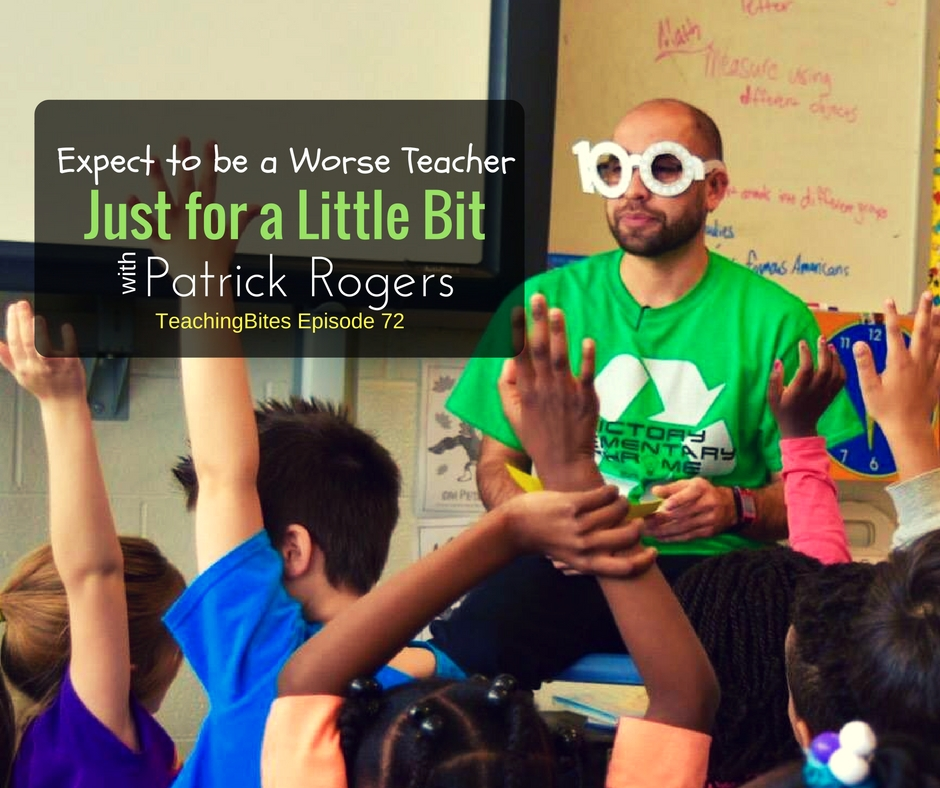 072: Expect to be a Worse Teacher, Just for a Little Bit with Patrick Rogers