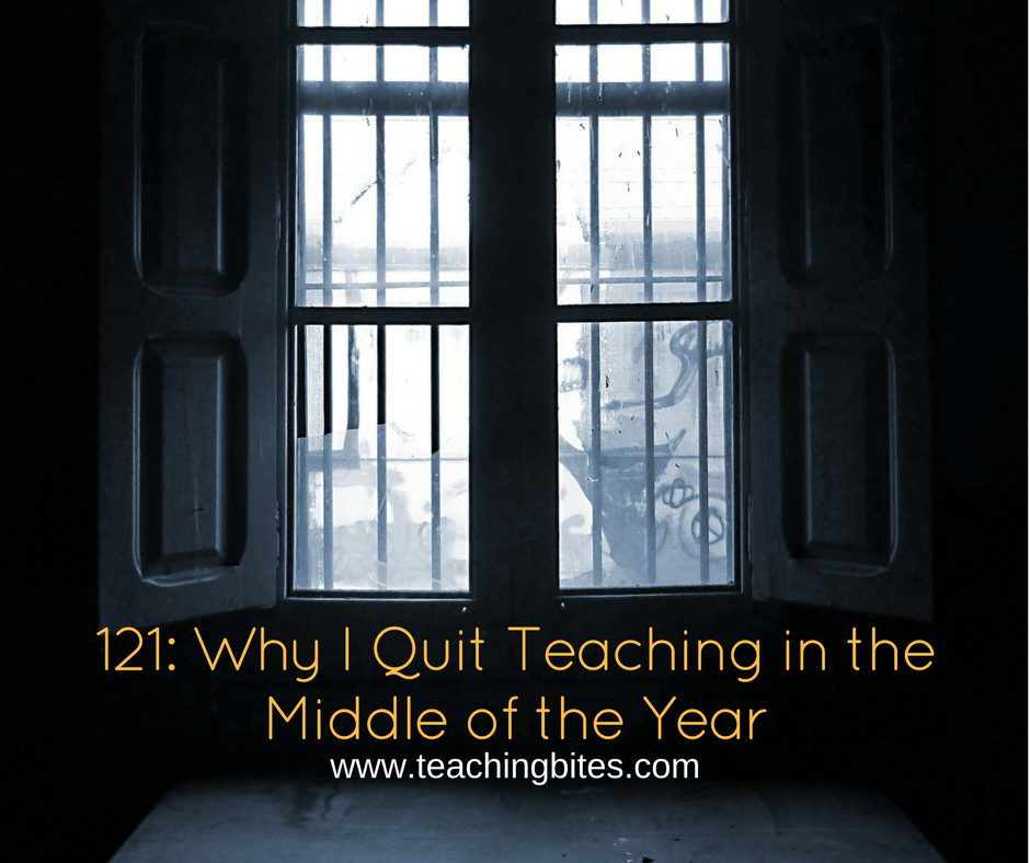 121: Why I Quit Teaching in the Middle of the Year