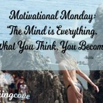 Motivational Monday: The Mind is Everything