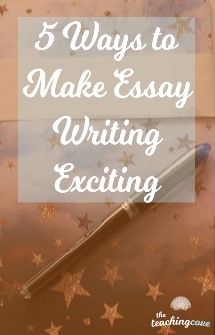 5 Ways to Make Essay Writing Exciting