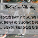 Motivational Monday: Some People Storm Into Your Life Just To…