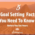 5 Goal Setting Facts You Need To Know Before You Set Yours