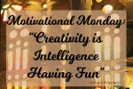 Motivational Monday - Creativity is Intelligence