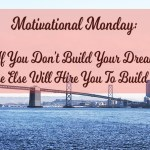 Motivational Monday: If You Don't Build Your Dream…