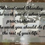Motivational Monday: The Work You Do In Procrastination Is…