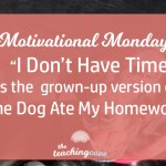 Motivational Mondays: I Don't Have Time Is The Grown-Up Version Of…