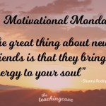 Motivational Monday: New Friends Bring New Energy To Your Life