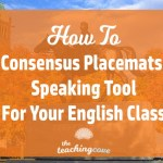 How To Use Consensus Placemats To Get English & ESL Students Speaking