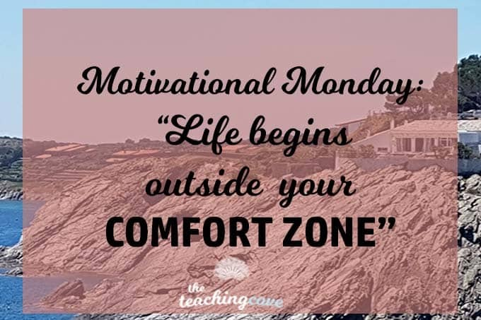 Motivational Monday: Life Begins Outside Your Comfort Zone