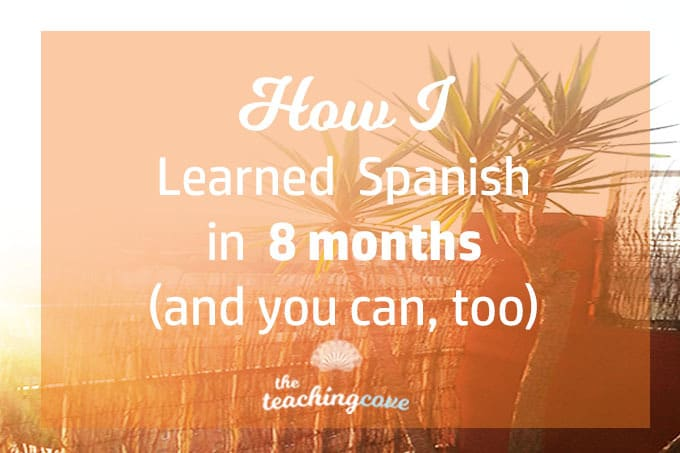 How I Learned To Speak Spanish in 8 Months: 5 Tips