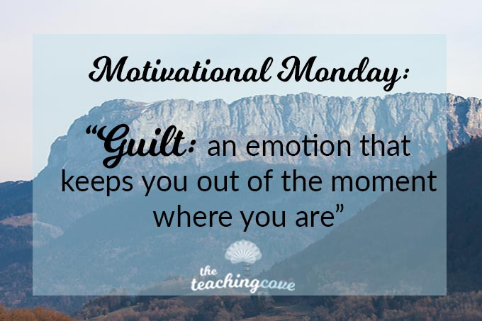 Motivational Monday: Guilt Keeps You Out Of The Moment Where You Are
