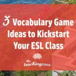 3 More Vocabulary Games For ESL Students (To Kickstart Your Class)