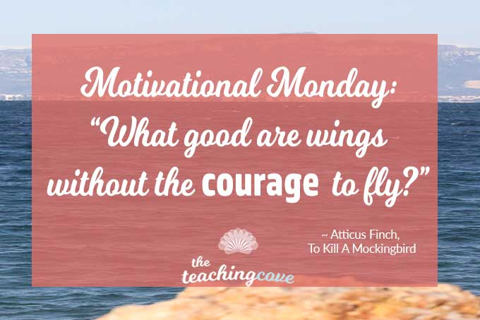 Motivational Monday: What Good Are Wings Without The Courage To Fly?