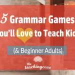 5 Great Grammar Games You'll Love To Teach Kids (& Absolute Beginners)