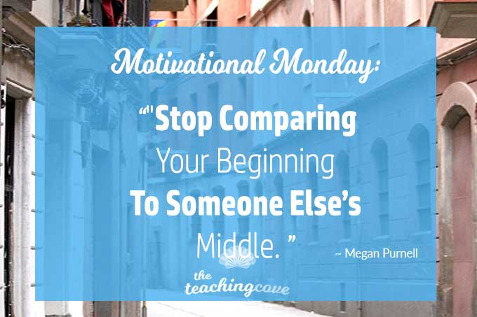 Motivational Monday: Don't Compare Your Beginning To Someone Else's Middle
