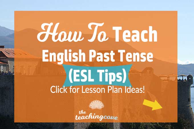 How to Teach The English Past Tense (ESL Tips!)
