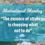Motivational Monday: The Essence of Strategy Is Choosing What Not To Do