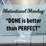 Motivational Monday: Done Is Better Than Perfect