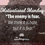 Motivational Monday: The Enemies Are Your Fears, Not Hate