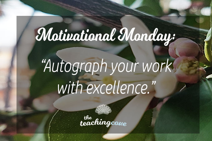 Motivational Monday: How To Excel – Autograph Your Work With Excellence