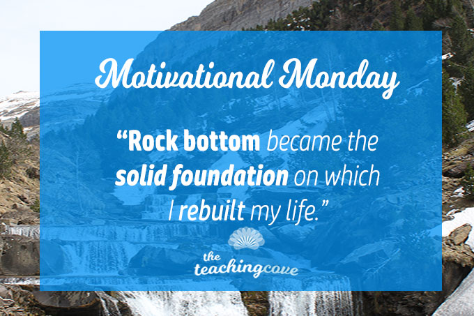Motivational Monday: Use Rock Bottom As A Solid Base To Rebuild