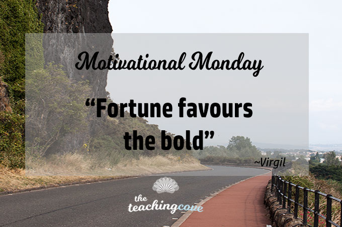 Motivational Monday: Fortune Favours The Bold
