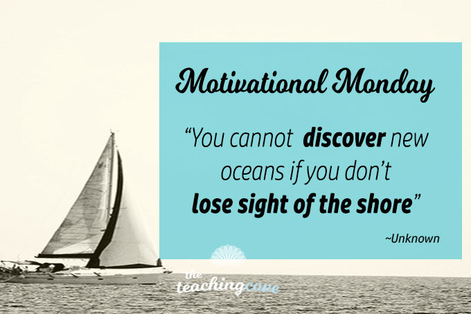 Motivational Monday: Innovate – You Can't Discover Oceans Unless You Leave The Shore
