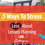 5 Ways To Stress Less About Lesson Planning