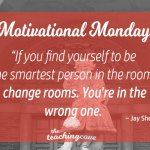 Motivational Monday: If You're The Smartest Person In The Room, Change Rooms