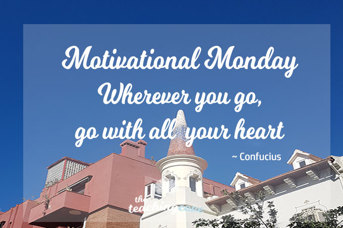 Motivational Monday: Wherever You Go, Go With All Your Heart