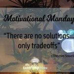 Motivational Monday: There Are No Solutions, Only Tradeoffs