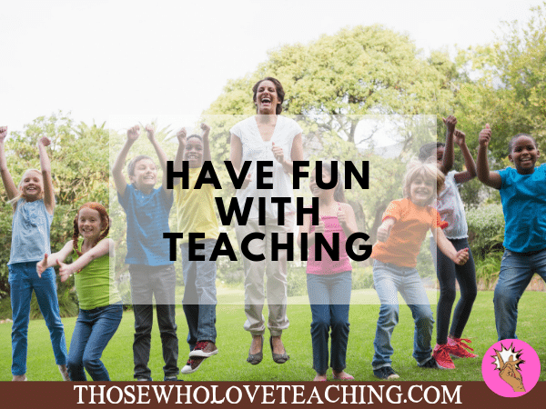 Have Fun With Teaching