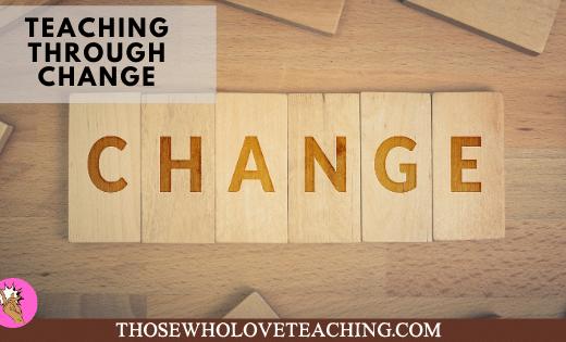 Teaching through change