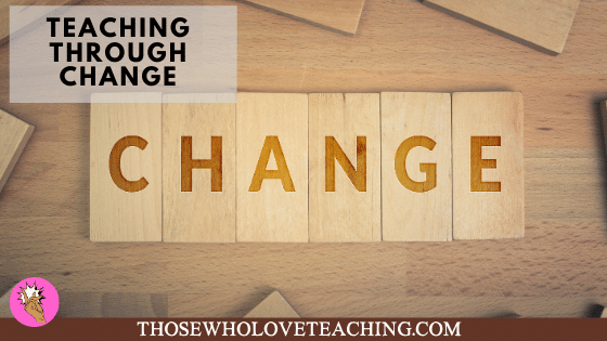 Teaching through change and changing times.