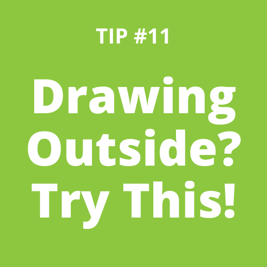 TIP #11 Drawing Outside? Try This!