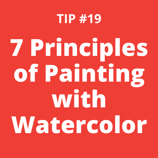 TIP #19 7 Principles of Painting with Watercolor