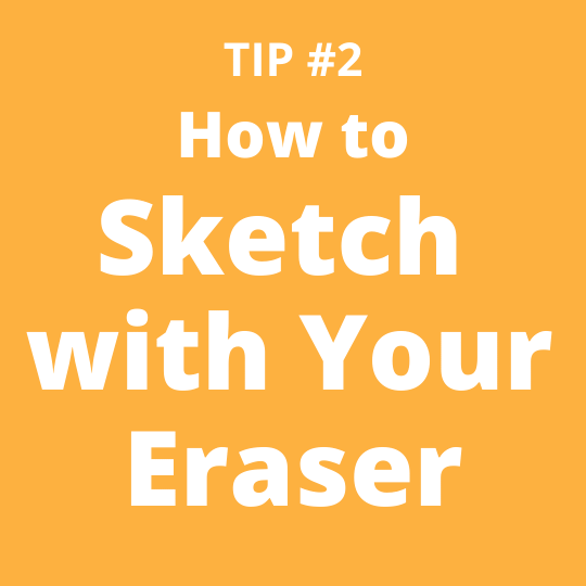 TIP #2 How to Sketch with Your Eraser