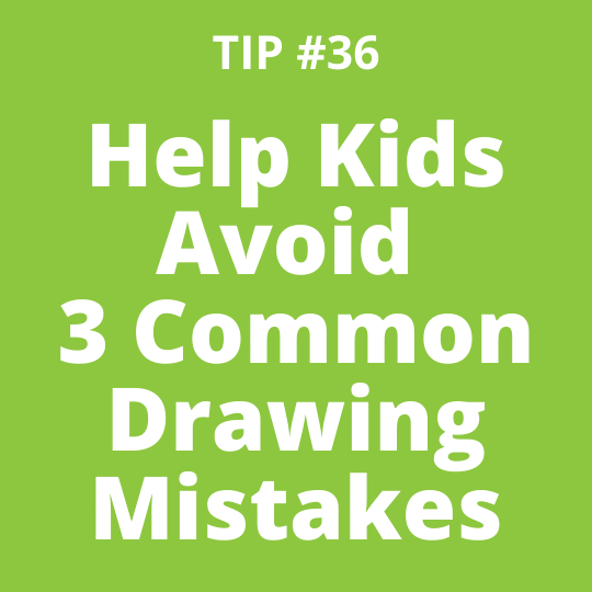 TIP #36 Help Kids Avoid 3 Common Drawing Mistakes