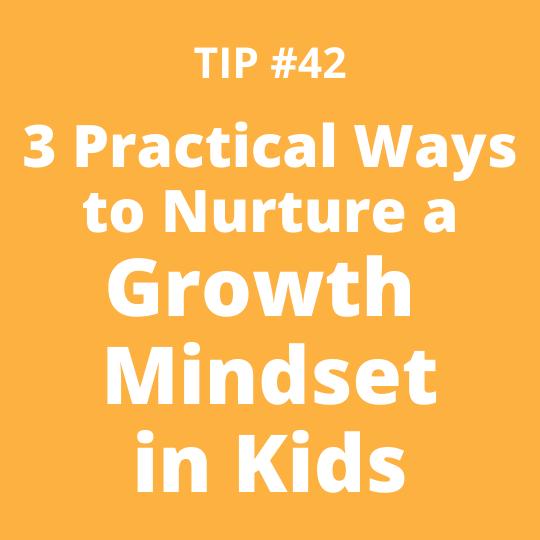 3 Practical Ways to Nurture a Growth Mindset in Kids
