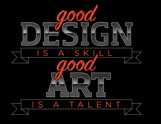 Good design is a skill. Good art is a talent.