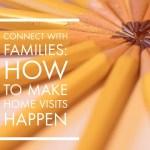 Home Visits: How I Make Them Happen