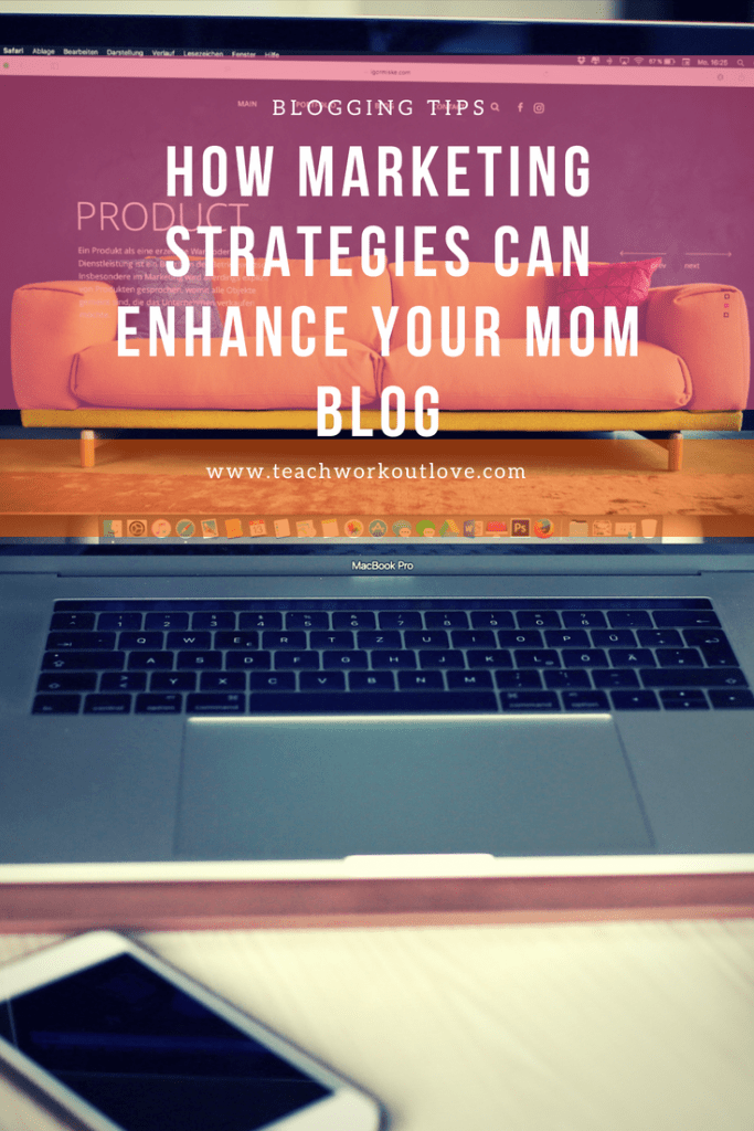 marketing strategies can enhance your mom blog