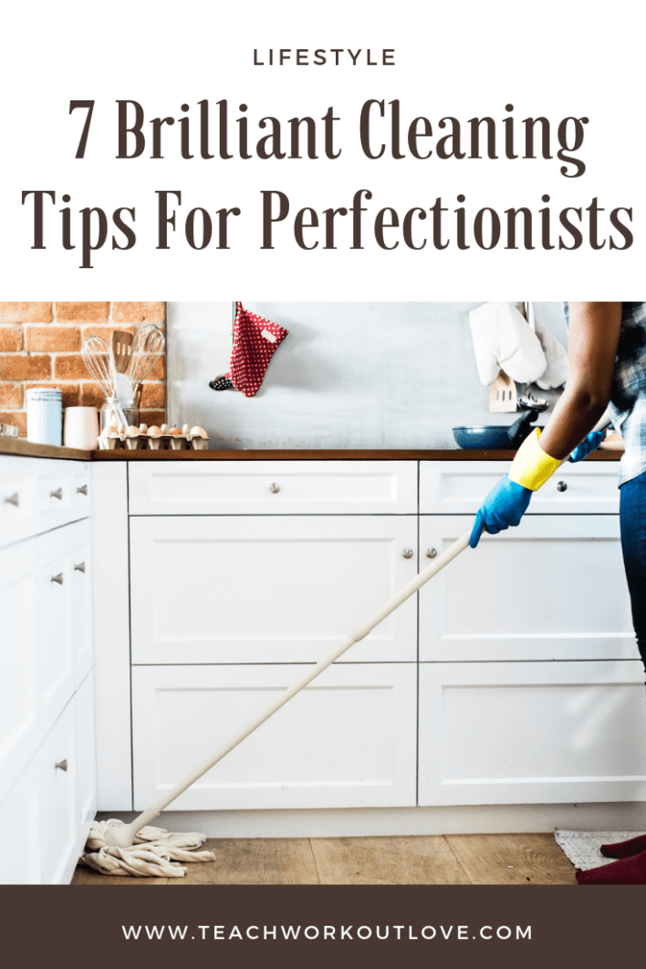 cleaning-tips-for-perfectionists-teachworkoutlove.com