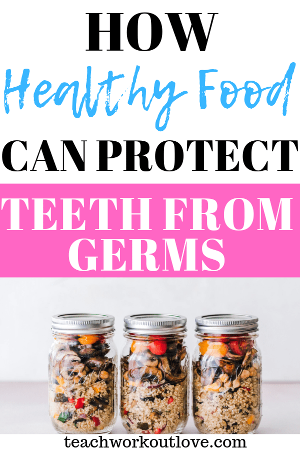 healthy-food-can-protect-teeth-from-germs-teachworkoutlove.com-TWL-working-mom
