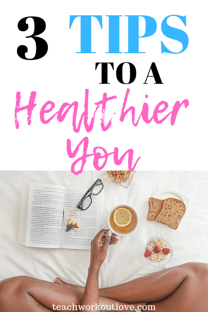 tips-for-a-healthier-you-teachworkoutlove.com-TWL-Working-Mom