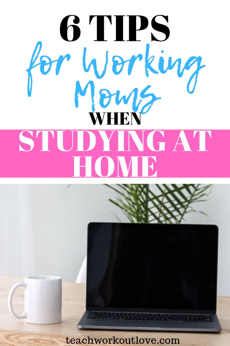 6 Tips for Working Moms when Studying at Home