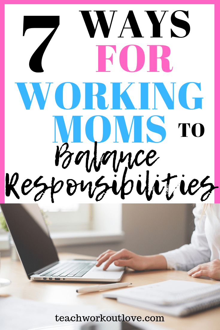 ways-for-working-moms-to-balance-responsibilities-teachworkoutlove.com-TWL-Working-Moms