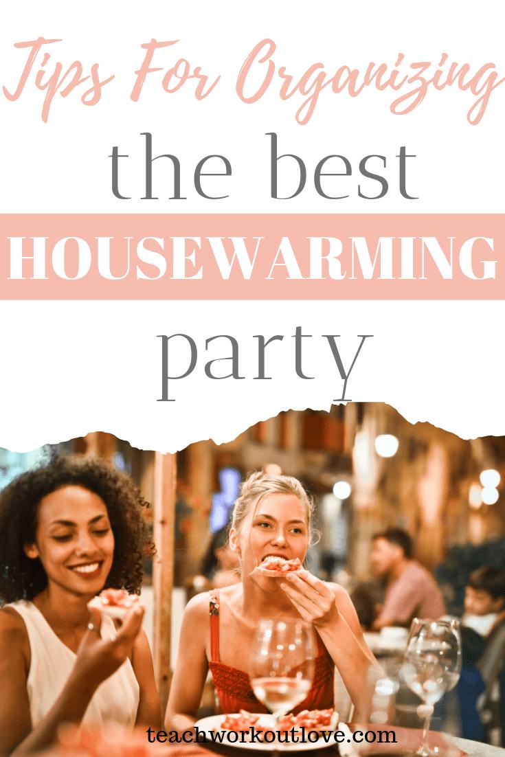 tips-for-organzing-the-best-housewarming-party-teachworkoutlove.com-TWL-Working-Moms