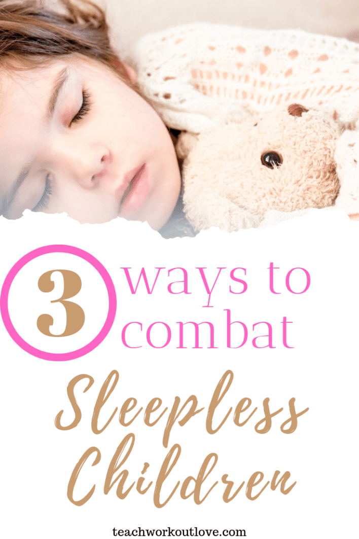 3-ways-to-combat-sleepless-children-teachworkoutlove.com-TWL-Working-Moms